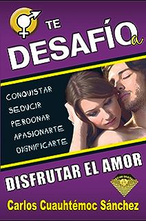 Te desafío a disfrutar el amor (Spanish Edition)