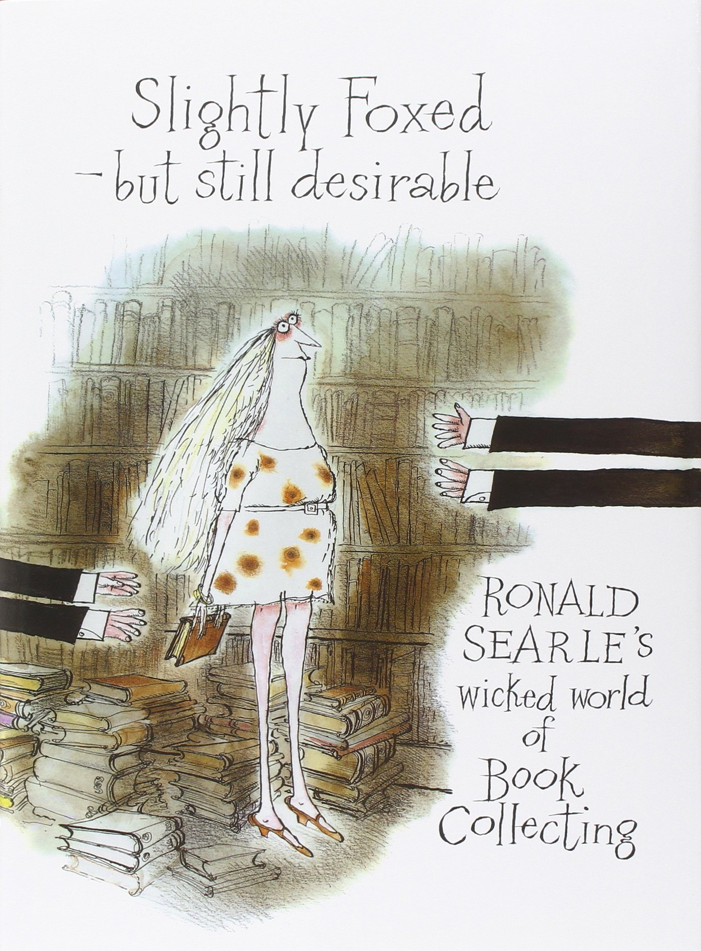 Slightly Foxed  But Still Desirable: Ronald Searle's Wicked World Of Book  Collecting: Amazon: Ronald Searle: 8601415736663: Books