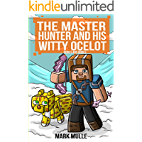 The Master Hunter and His Witty Ocelot, Book Five and Book Six (An Unofficial Minecraft Diary Book for Kids Ages 9 - 12…