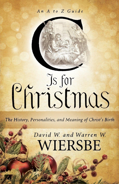 C is for christmas the history personalities and meaning of c is for christmas the history personalities and meaning of christs birth warren w wiersbe david w wiersbe 9780801014895 amazon books biocorpaavc