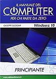 Il manuale del computer per chi parte da zero. Edizione Windows 10