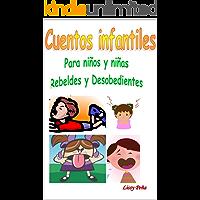 CUENTOS INFANTILES: PARA NIÑOS Y NIÑAS REBELDES Y DESOBEDIENTES