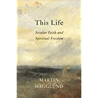 This Life: Secular Faith and Spiritual Freedom