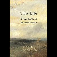 This Life: Secular Faith and Spiritual Freedom (English Edition)