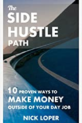 The Side Hustle Path: 10 Proven Ways to Make Money Outside of Your Day Job Kindle Edition