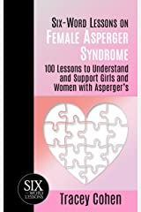 Six-Word Lessons on Female Asperger Syndrome: 100 Lessons to Understand and Support Girls and Women with Asperger's (The Six-Word Lessons Series Book 31) Kindle Edition