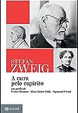 A cura pelo espírito: Em perfis de Franz Mesmer, Mary Baker Eddy e Sigmund Freud (Stefan Zweig na Zahar)