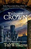The Witchwood Crown: Book One of The Last King of Osten Ard