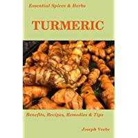 Essential Spices & Herbs: Turmeric: The Anti-Cancer, Anti-Inflammatory and Anti-Oxidant Spice. Natural healing recipes included. (Essential Spices and Herbs Book 1)