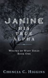 Janine: His True Alpha (Wolves Of West Texas Book 1)