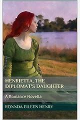 Henrietta, The Diplomat's Daughter: A Romance Novella Kindle Edition