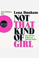 Not That Kind of Girl: Was ich im Leben so gelernt habe Audible Audiobook