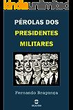 Pérolas dos Presidentes Militares