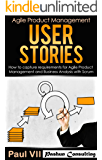 Agile Product Management: User Stories:  How to capture, and manage requirements for Agile Product Management and Business Analysis with Scrum (scrum, ... development, agile software development)