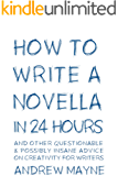 How to Write a Novella in 24 Hours: And other questionable & possibly insane advice on creativity for writers (English Edition)