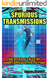 Spurious Transmissions: Six Diverse Tales of Short Speculative Fiction