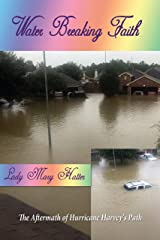Water Breaking Faith: The Aftermath of Hurricane Harvey's Path Kindle Edition