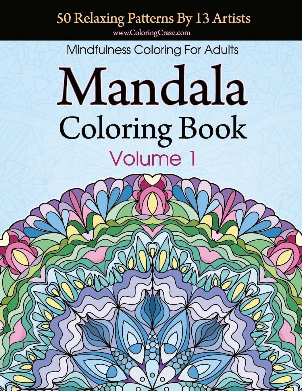 Amazon Mandala Coloring Book 50 Relaxing Patterns By 13 Artists Mindfulness For Adults Volume 1 ColoringCraze Adult Books