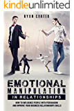 Emotional manipulation in relationships: How to influence people with persuasion and improve your business relationships skills learning the secrets of ... and mind control (English Edition)