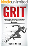 Grit: The Ultimate Collection Of Habits for Mental Toughness, Perseverance & Strength (Success Habits For Life Series Book 3)
