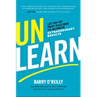 Unlearn: Let Go of Past Success to Achieve Extraordinary Results