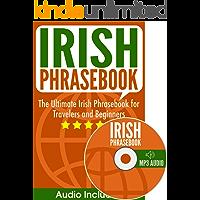 Irish Phrasebook: The Ultimate Irish Phrasebook for Travelers and Beginners (Gaeilge/Gaelic Audio Included)