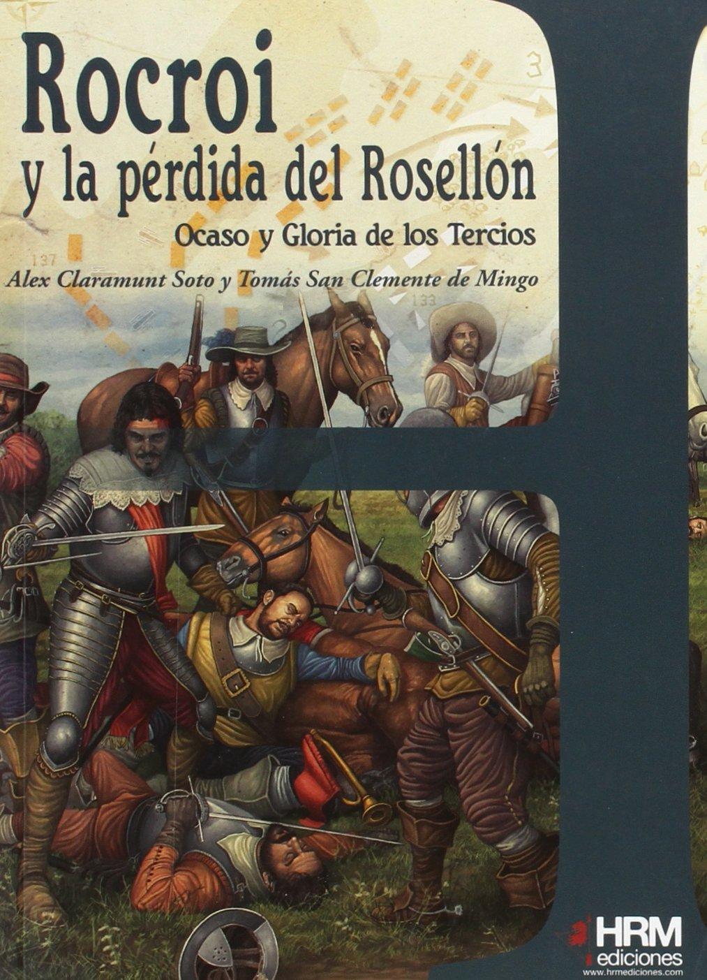 Rocroi y la pérdida del Rosellón: ocaso y gloria de los tercios H ...