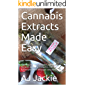 Cannabis Extracts Made Easy: The History of cannabis, Different Strains, Medical Benefits, DIY Extracts & Recipes with dosage calculation