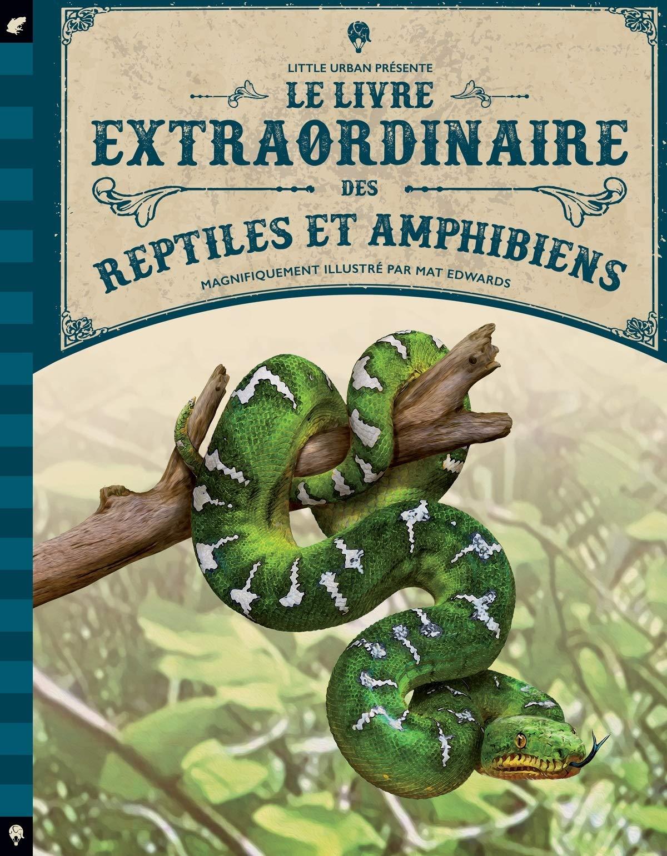 Le livre extraordinaire des reptiles et amphibiens: Amazon.es: Edwards, Mat, Jackson, Tom, Gros, Emmanuel: Libros en idiomas extranjeros