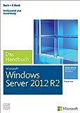 Microsoft Windows Server 2012 R2 - Das Handbuch: Das ganze Softwarewissen