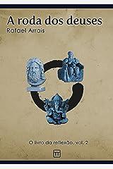 A roda dos deuses (O Livro da Reflexão 2) eBook Kindle