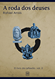 A roda dos deuses (O Livro da Reflexão 2)