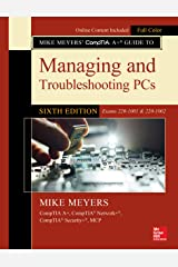 Mike Meyers' CompTIA A+ Guide to Managing and Troubleshooting PCs, Sixth Edition (Exams 220-1001 & 220-1002) Kindle Edition