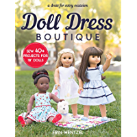 """Doll Dress Boutique: Sew 40+ Projects for 18"""" Dolls  - A Dress for Every Occasion (English Edition)"""