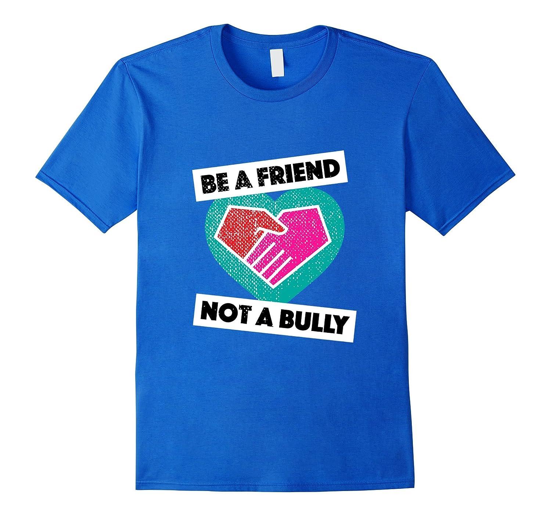 Be a Friend Not a Bully Anti Bullying Shirt   No Bully Shirt-FL
