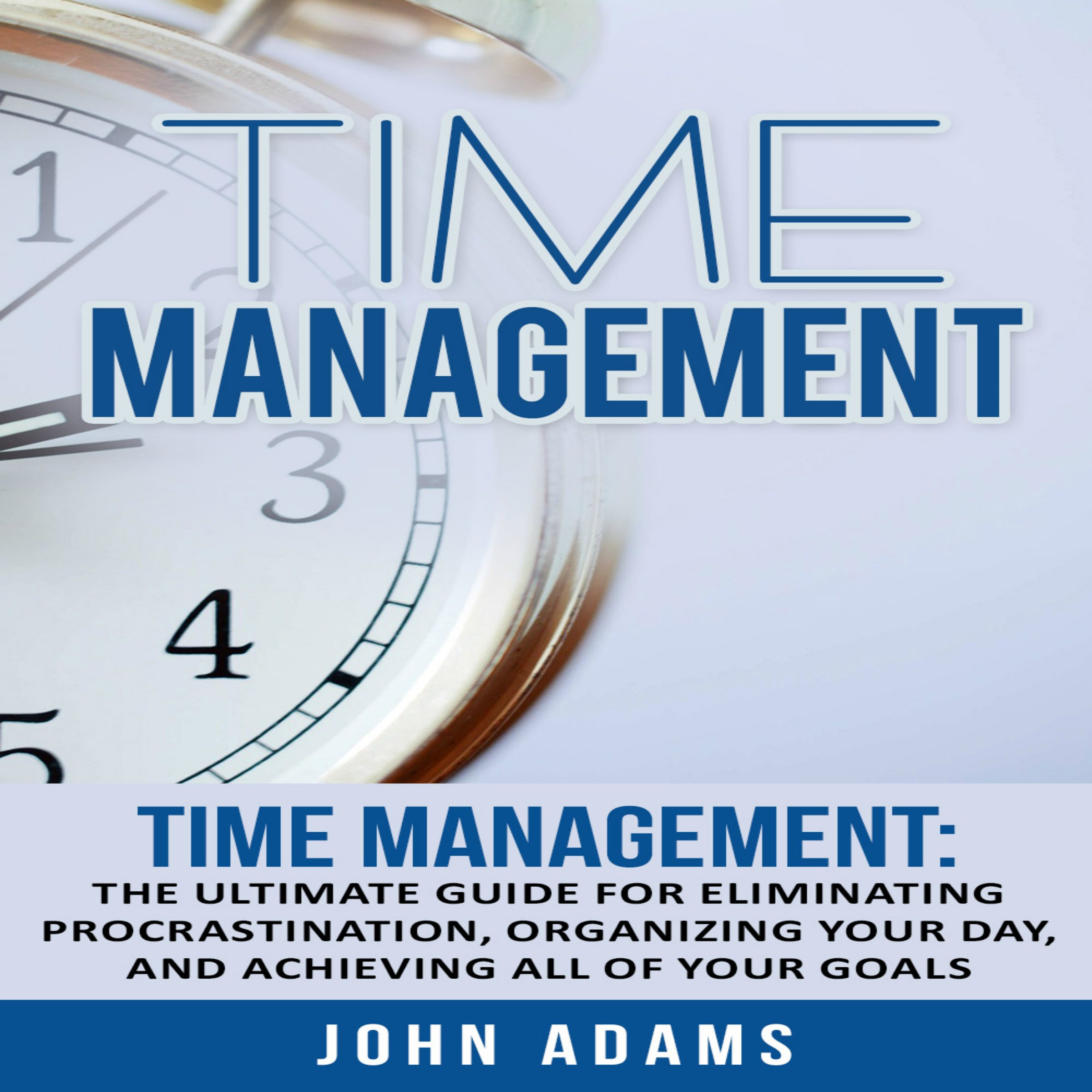 Time Management: The Ultimate Guide for Eliminating