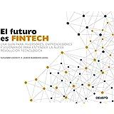 El futuro es Fintech: Una guía para inversores, emprendedores y visionarios para entender la nueva revolución tecnológica (Sin colección)