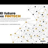 El futuro es Fintech: Una guía para inversores, emprendedores y visionarios para entender la nueva revolución tecnológica
