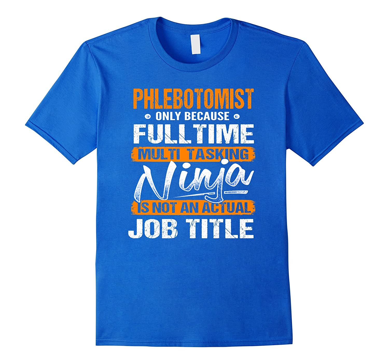 PHLEBOTOMIST – Ninja Job Title Funny Tee T-Shirt