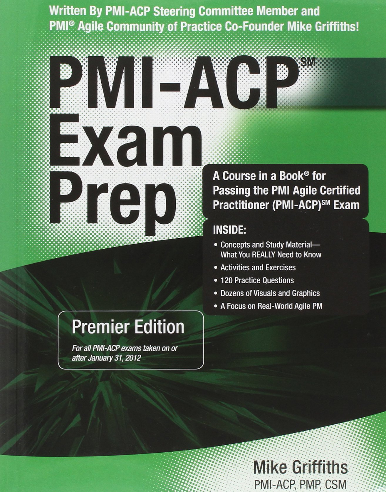 Pmi acp exam prep premier edition a course in a book for passing pmi acp exam prep premier edition a course in a book for passing the pmi agile certified practitioner pmi acp exam mike griffiths pmi acp pmp csm xflitez Images