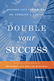 Double Your Success: Principles To Build A Multimillion-Dollar Business