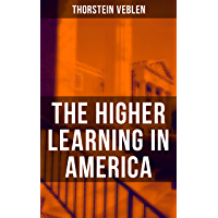 The Higher Learning in America: A Memorandum on the Conduct of Universities by Business Men (English Edition)