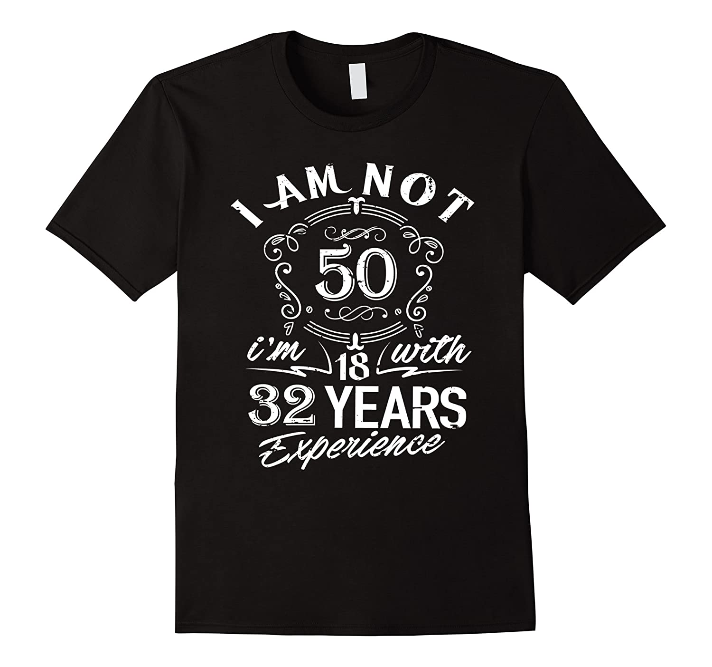50th Birthday Gift T-Shirt I'm not 50 Years Old Bday Shirt-TH