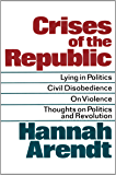 Crises of the Republic: Lying in Politics; Civil Disobedience; On Violence; Thoughts on Politics and Revolution