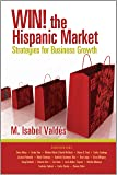 Win! the Hispanic Market: Strategies for Business Growth