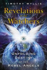 Revelations of the Watchers: The Unfolding Destiny of the Rebel Angels Kindle Edition