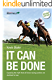 It Can Be Done: Exposing the myth that all horse racing punters are destined to lose