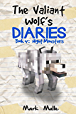 The Valiant Wolf's Diaries (Book 4): Night Monsters (An Unofficial Minecraft Diary Book for Kids Ages 9 - 12 (Preteen) (Diary of a Valiant Wolf)
