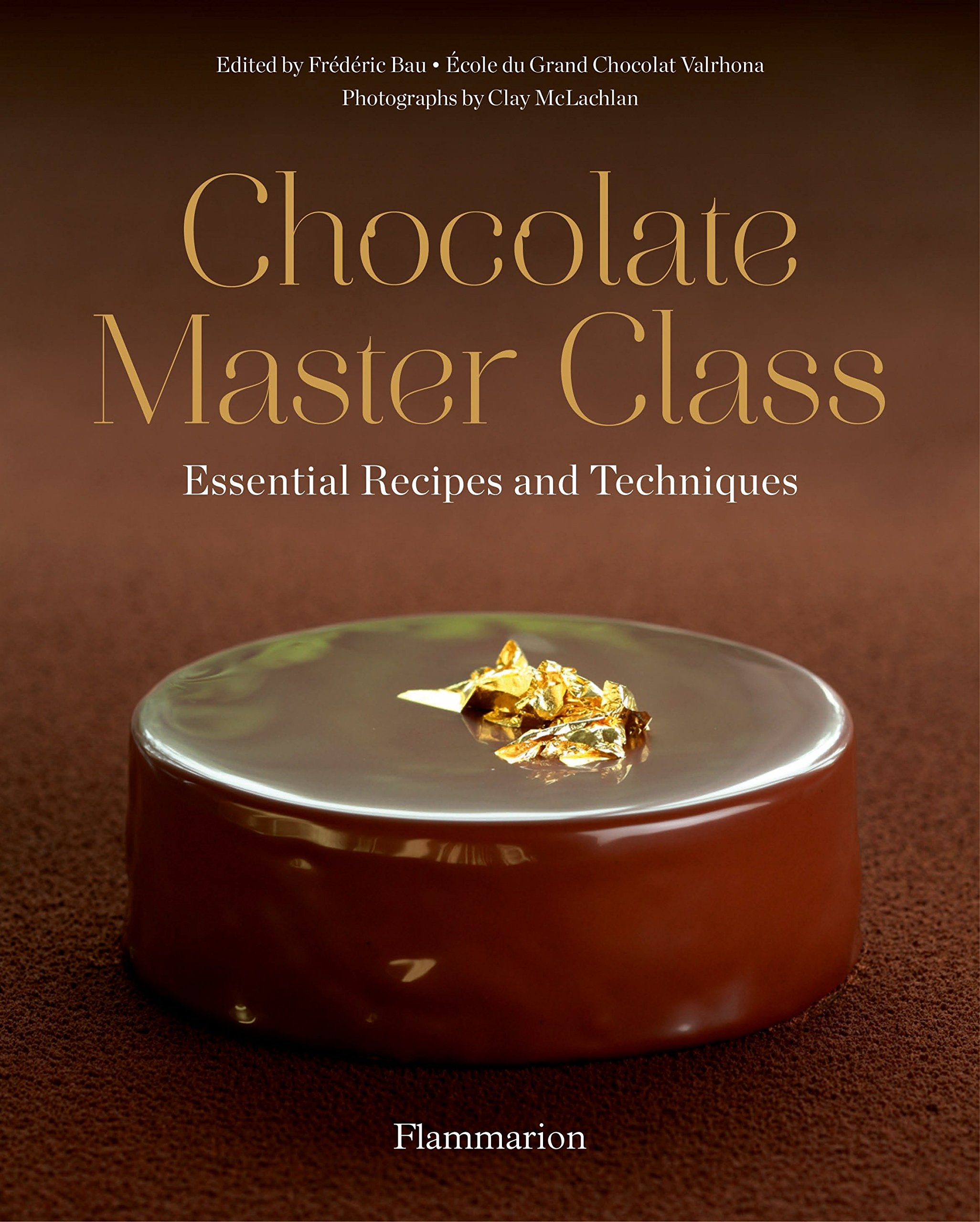 Chocolate Master Class: Essential Recipes and Techniques by Flammarion-Pere Castor