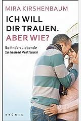 Ich will dir trauen. Aber wie?: So finden Liebende zu neuem Vertrauen (German Edition) Kindle Edition